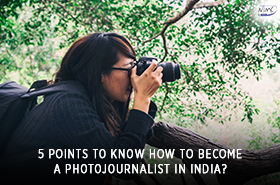 5 Points to Know How to become a photojournalist In India