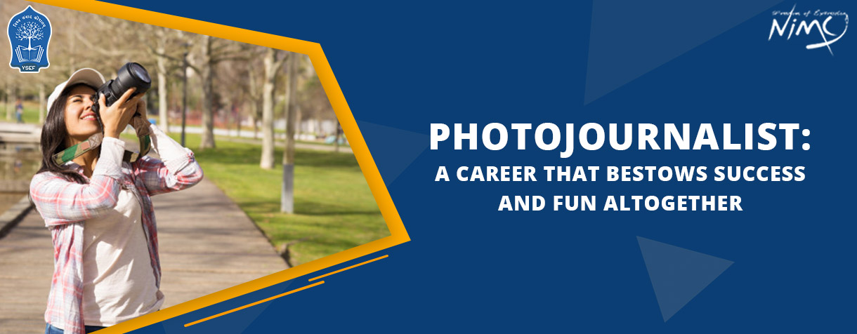 Photojournalist: A Career that Bestows Success and Fun Altogether