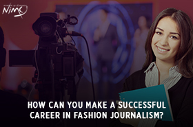 How Can You Make a Successful Career in Fashion Journalism