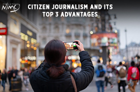 Citizen Journalism and Its Top 3 Advantages