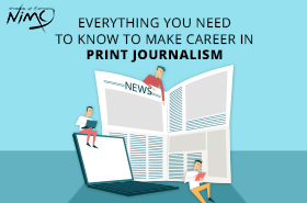 Everything You Need To Know To Make Career In Print Journalism